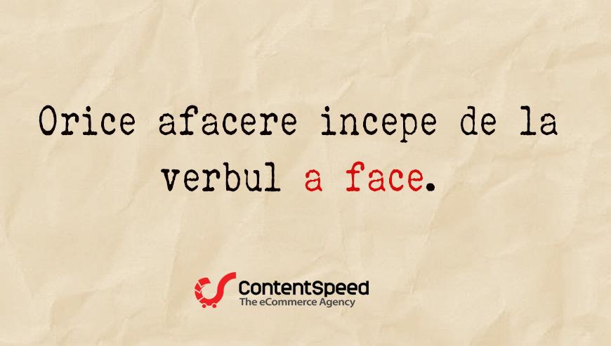 Orice afacere incepe de la verbul a face!