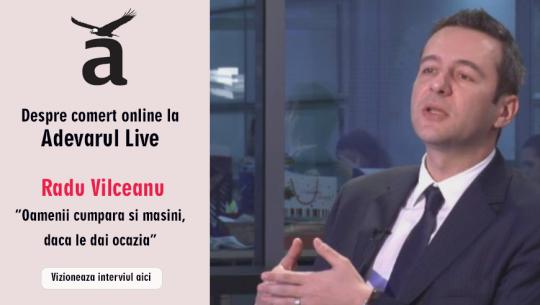 Despre comerţ online la Adevărul Live: Radu Vîlceanu, ContentSpeed: Oamenii cumpără şi maşini, dacă le dai ocazia