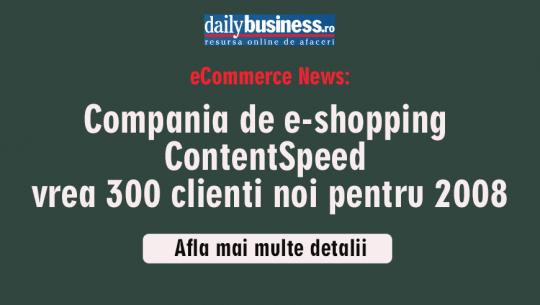 Compania de e-shopping Content Speed vrea 300 clienti noi pentru 2008